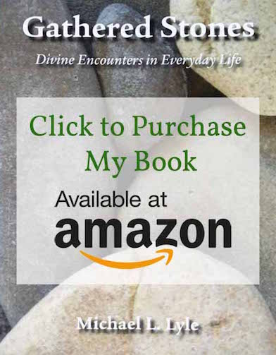 Author Michael Lyle - Gathered Stones: Divine Encounters in Everyday Life
